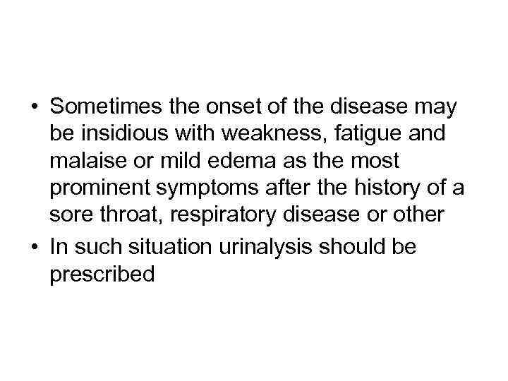 • Sometimes the onset of the disease may be insidious with weakness, fatigue