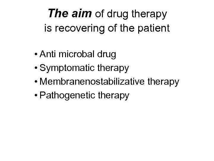 The aim of drug therapy is recovering of the patient • Anti microbal drug