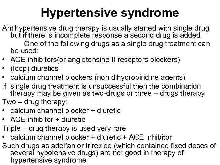 Hypertensive syndrome Antihypertensive drug therapy is usually started with single drug, but if there