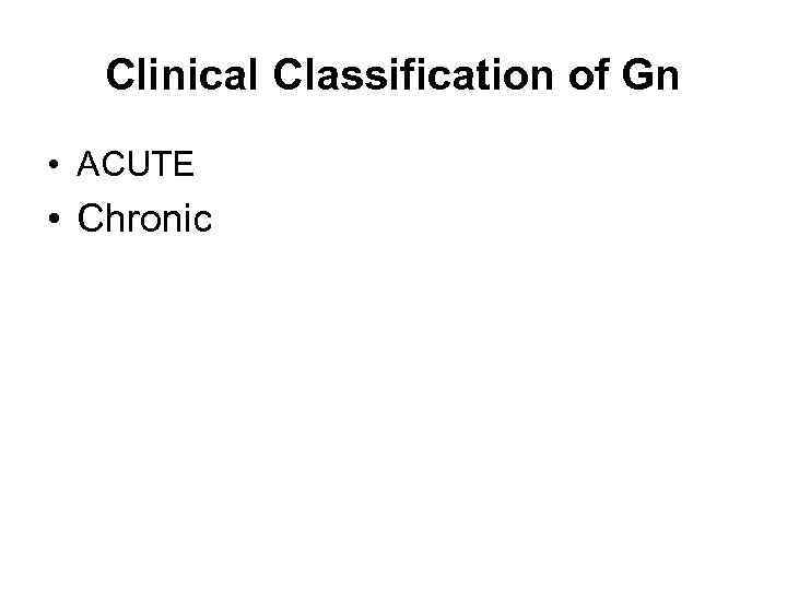 Clinical Classification of Gn • ACUTE • Chronic