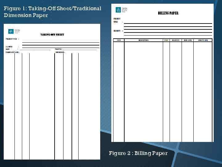 Figure 1: Taking-Off Sheet/Traditional Dimension Paper Figure 2 : Billing Paper