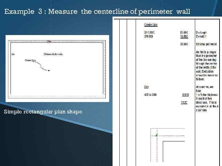 Example 3 : Measure the centerline of perimeter wall Simple rectangular plan shape
