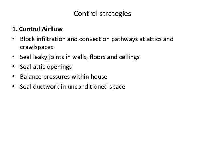 Control strategies 1. Control Airflow • Block infiltration and convection pathways at attics and