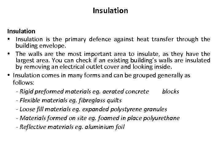 Insulation • Insulation is the primary defence against heat transfer through the building envelope.