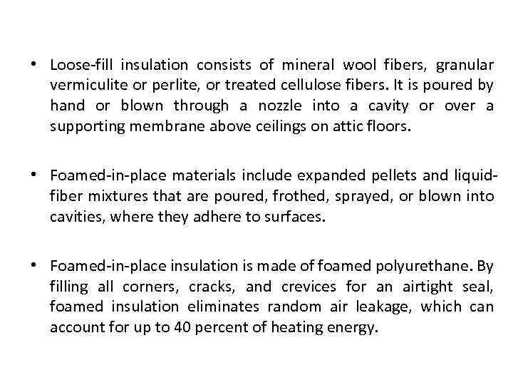 • Loose-fill insulation consists of mineral wool fibers, granular vermiculite or perlite, or