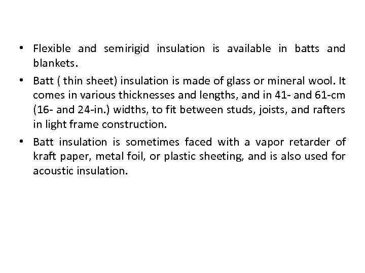 Types of insulation • Flexible and semirigid insulation is available in batts and blankets.