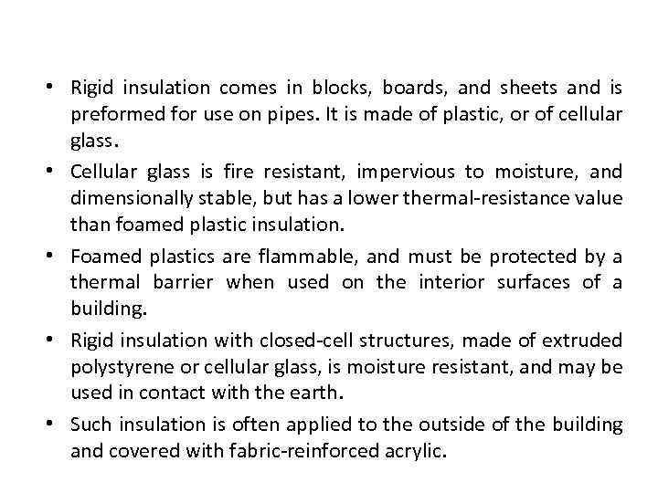 Types of insulation • Rigid insulation comes in blocks, boards, and sheets and is
