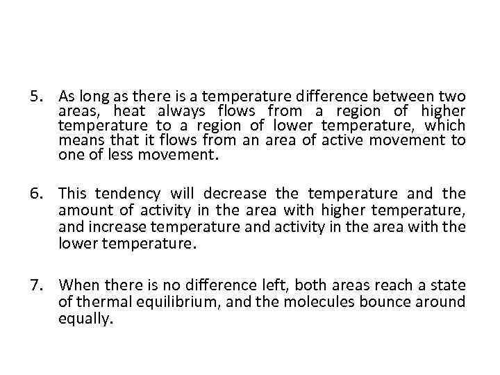 5. As long as there is a temperature difference between two areas, heat always
