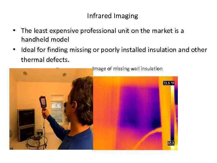 Infrared Imaging • The least expensive professional unit on the market is a handheld