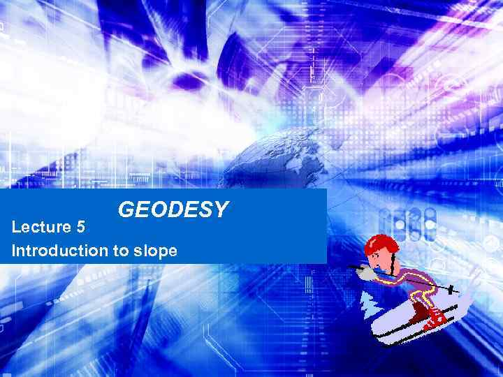 GEODESY Lecture 5 Introduction to slope