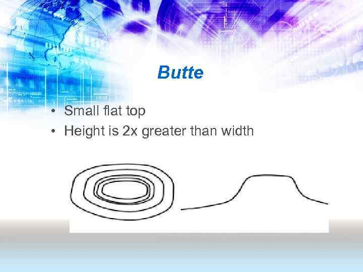 Butte • Small flat top • Height is 2 x greater than width