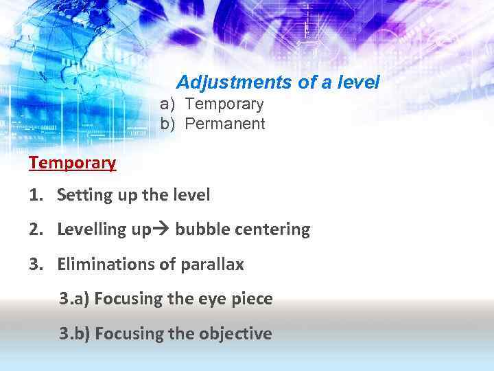 Adjustments of a level a) Temporary b) Permanent Temporary 1. Setting up the level