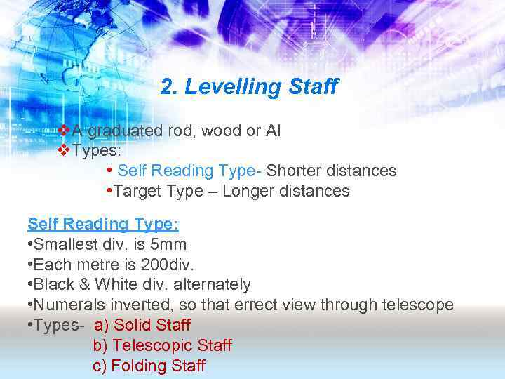 2. Levelling Staff v. A graduated rod, wood or Al v. Types: • Self
