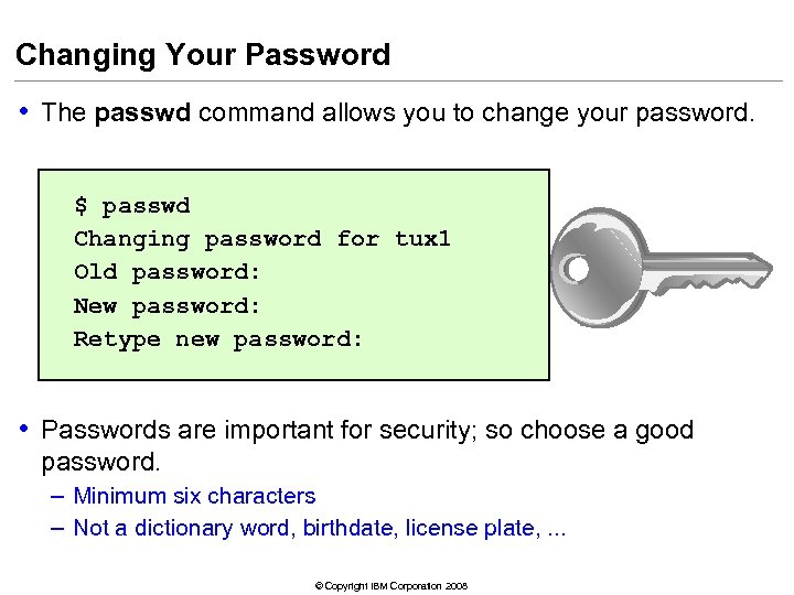 Changing Your Password • The passwd command allows you to change your password. $