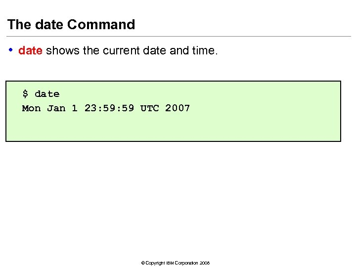 The date Command • date shows the current date and time. $ date Mon