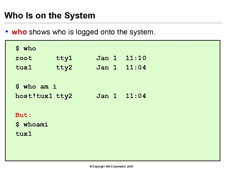Who Is on the System • who shows who is logged onto the system.