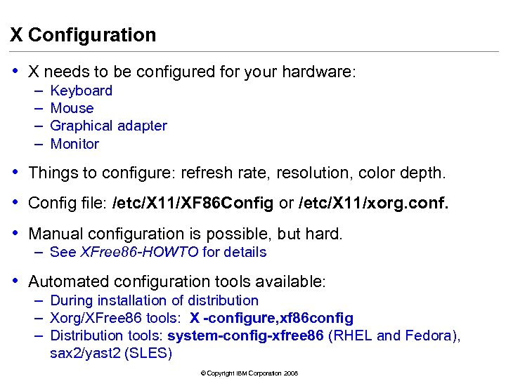 X Configuration • X needs to be configured for your hardware: – – Keyboard