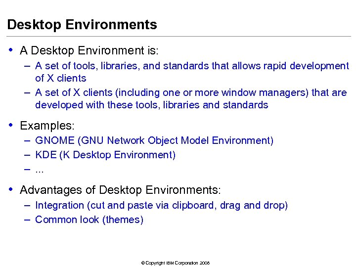 Desktop Environments • A Desktop Environment is: – A set of tools, libraries, and