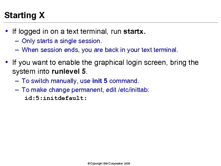 Starting X • If logged in on a text terminal, run startx. – Only