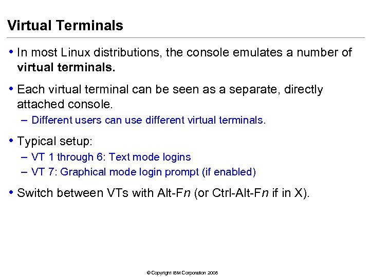 Virtual Terminals • In most Linux distributions, the console emulates a number of virtual