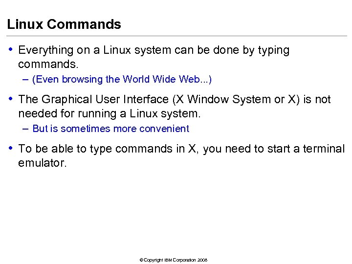 Linux Commands • Everything on a Linux system can be done by typing commands.