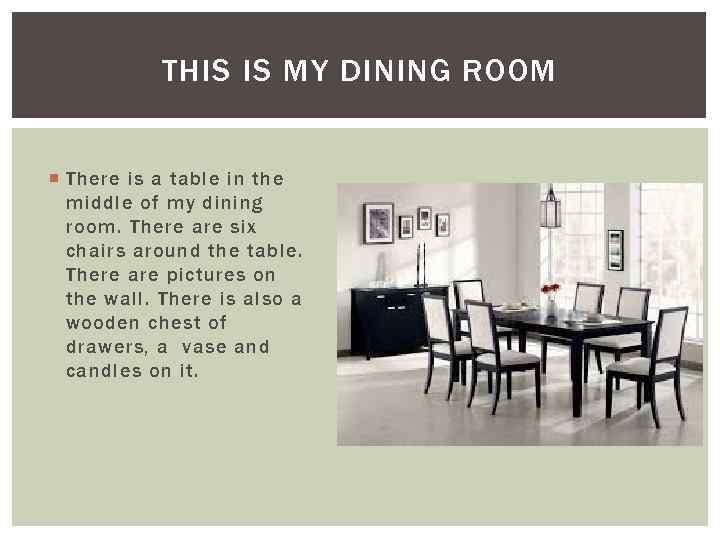 THIS IS MY DINING ROOM There is a table in the middle of my