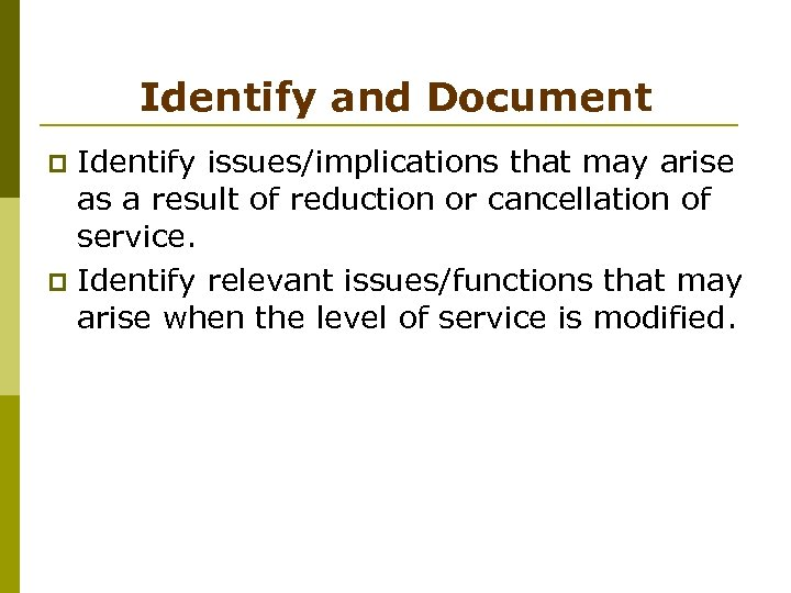 Identify and Document Identify issues/implications that may arise as a result of reduction or