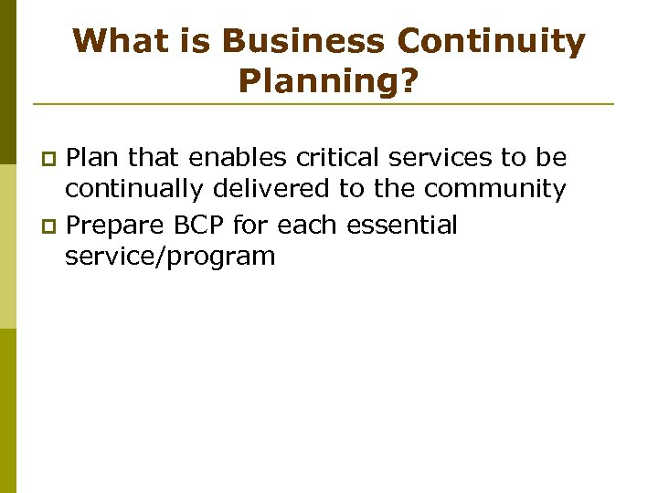 What is Business Continuity Planning? Plan that enables critical services to be continually delivered