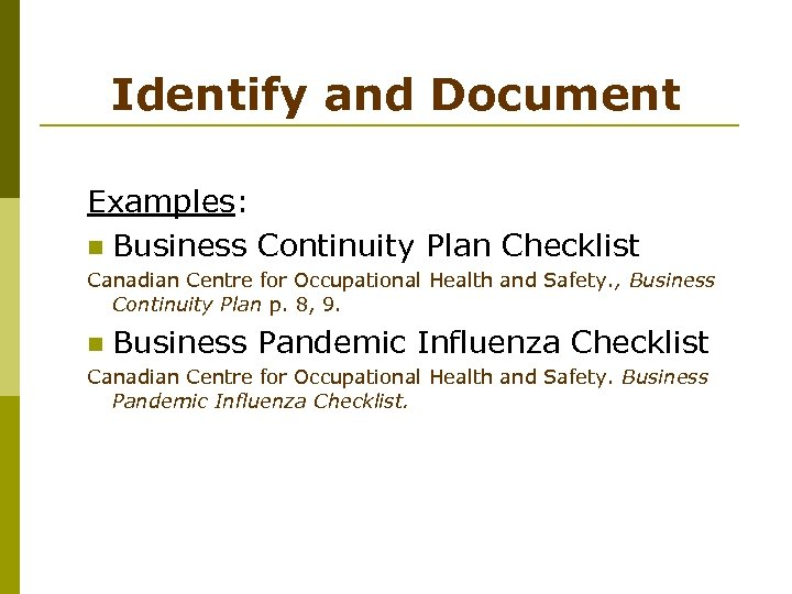 Identify and Document Examples: n Business Continuity Plan Checklist Canadian Centre for Occupational Health