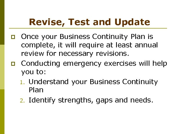 Revise, Test and Update p p Once your Business Continuity Plan is complete, it