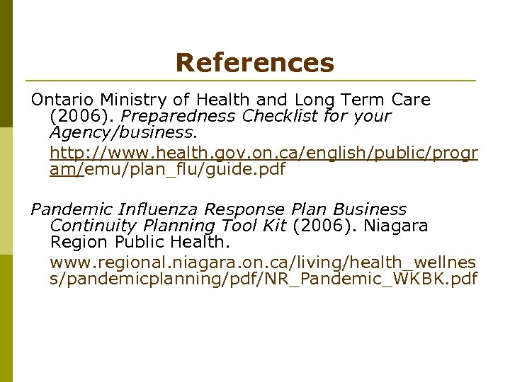 References Ontario Ministry of Health and Long Term Care (2006). Preparedness Checklist for your