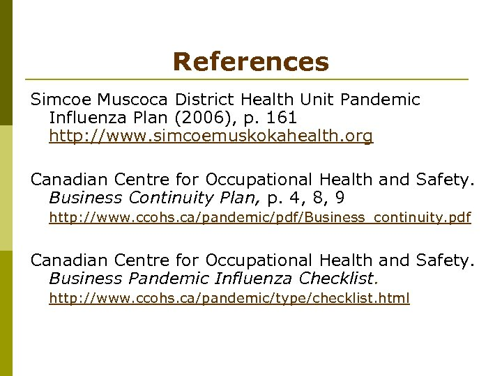 References Simcoe Muscoca District Health Unit Pandemic Influenza Plan (2006), p. 161 http: //www.