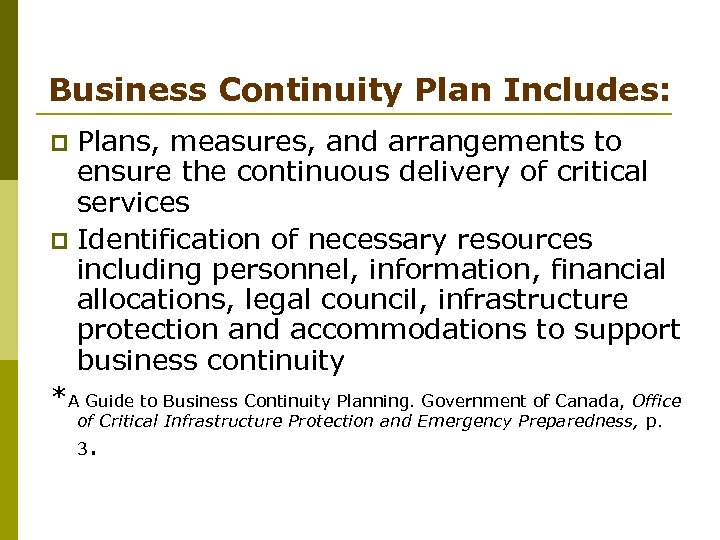 Business Continuity Plan Includes: Plans, measures, and arrangements to ensure the continuous delivery of