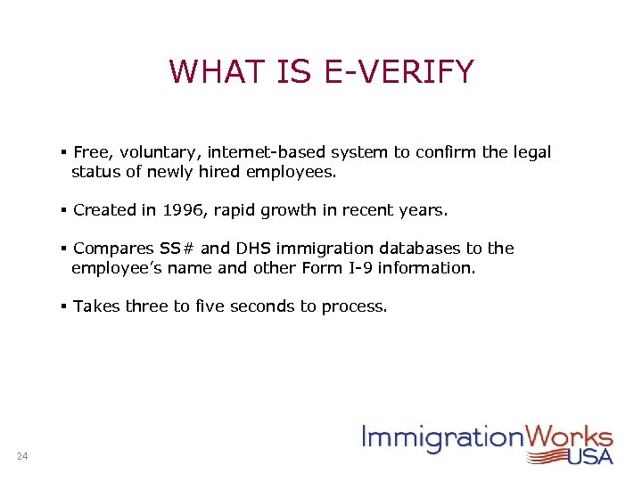 WHAT IS E-VERIFY § Free, voluntary, internet-based system to confirm the legal status of