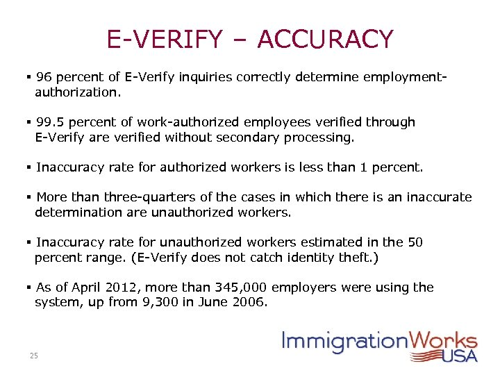 E-VERIFY – ACCURACY § 96 percent of E-Verify inquiries correctly determine employment authorization. §