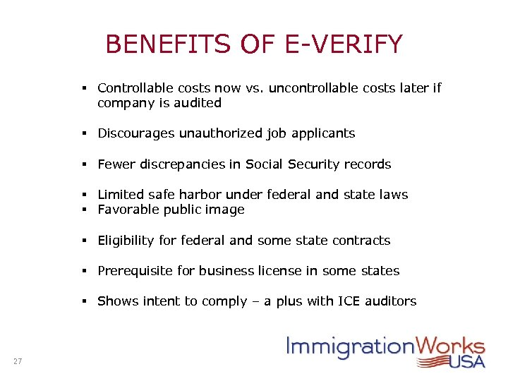 BENEFITS OF E-VERIFY § Controllable costs now vs. uncontrollable costs later if company is