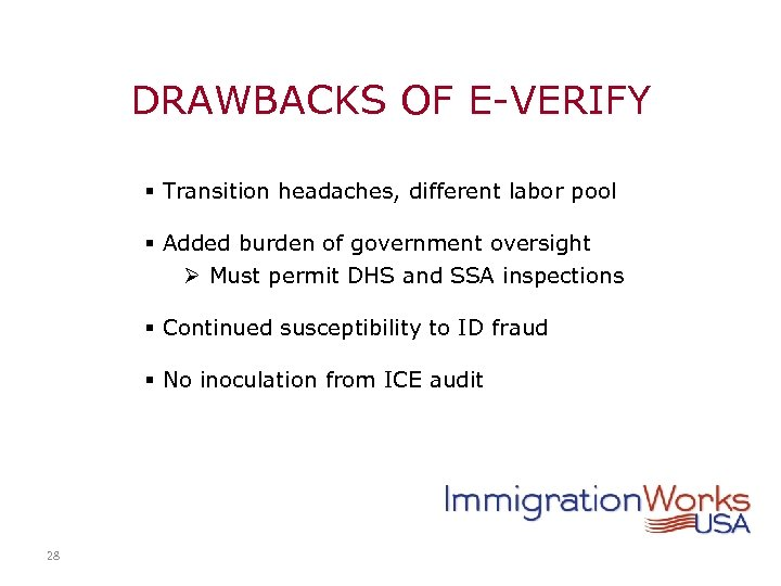 DRAWBACKS OF E-VERIFY § Transition headaches, different labor pool § Added burden of government