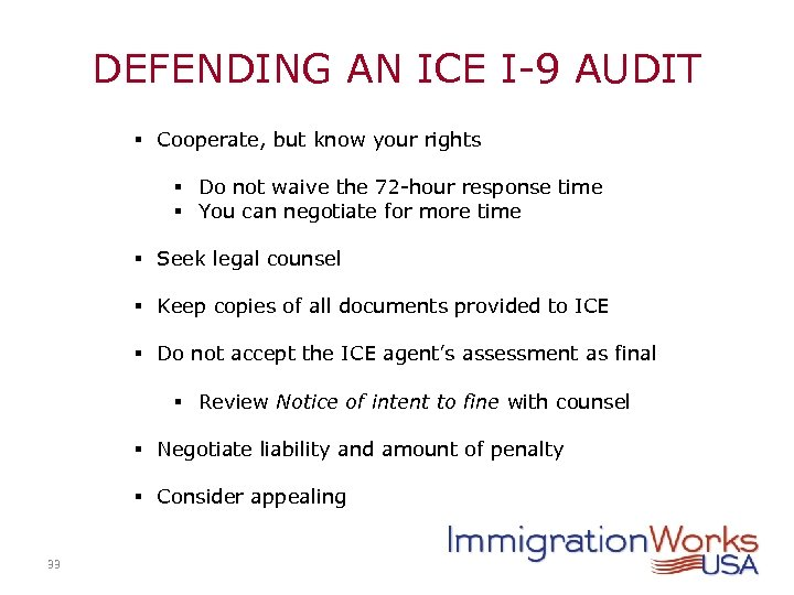DEFENDING AN ICE I-9 AUDIT § Cooperate, but know your rights § Do not