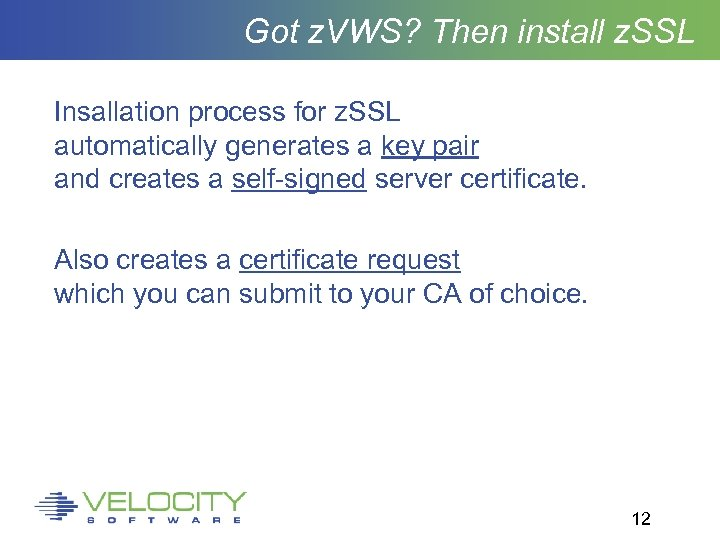 Got z. VWS? Then install z. SSL Insallation process for z. SSL automatically generates