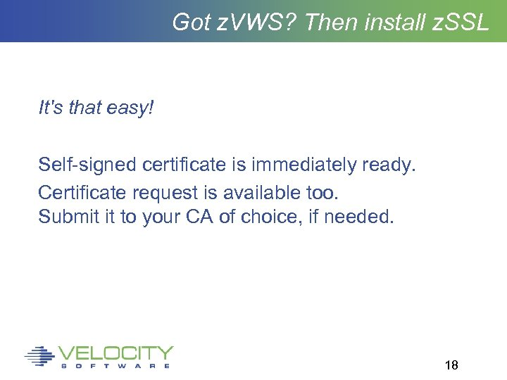 Got z. VWS? Then install z. SSL It's that easy! Self-signed certificate is immediately