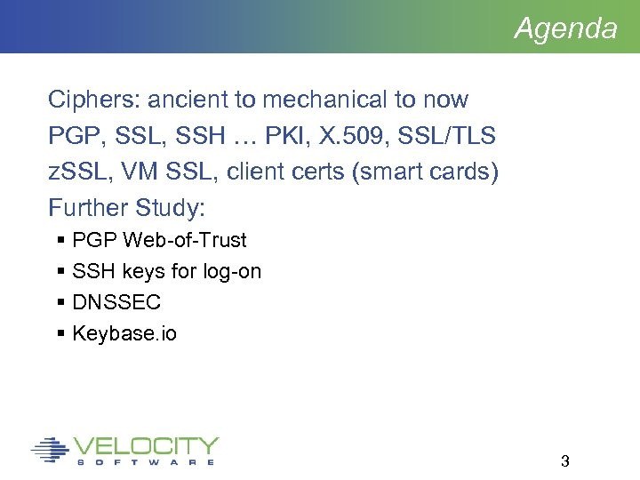 Agenda Ciphers: ancient to mechanical to now PGP, SSL, SSH … PKI, X. 509,