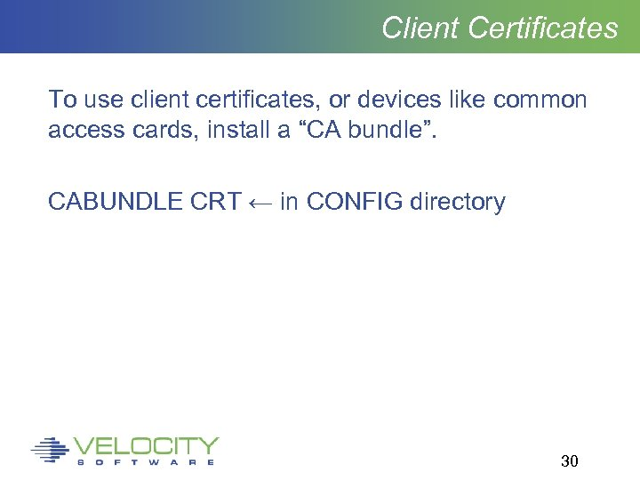 Client Certificates To use client certificates, or devices like common access cards, install a