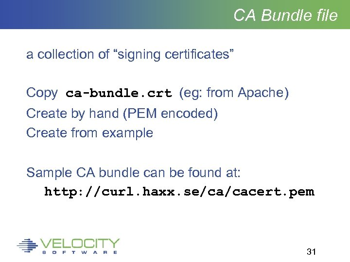 "CA Bundle file a collection of ""signing certificates"" Copy ca-bundle. crt (eg: from Apache)"