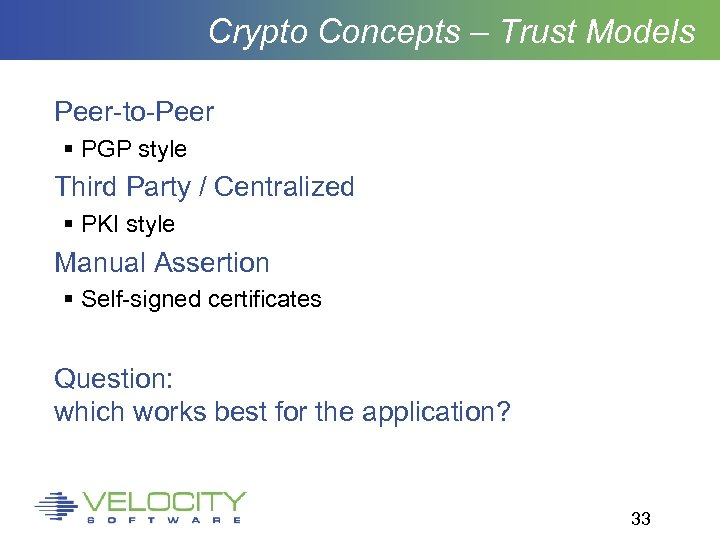 Crypto Concepts – Trust Models Peer-to-Peer PGP style Third Party / Centralized PKI style