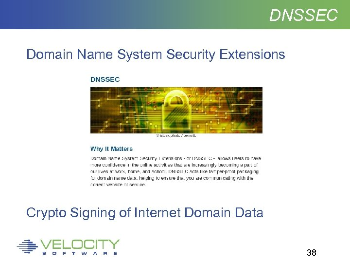 DNSSEC Domain Name System Security Extensions Crypto Signing of Internet Domain Data 38