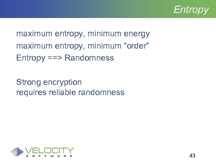 "Entropy maximum entropy, minimum energy maximum entropy, minimum ""order"" Entropy ==> Randomness Strong encryption"