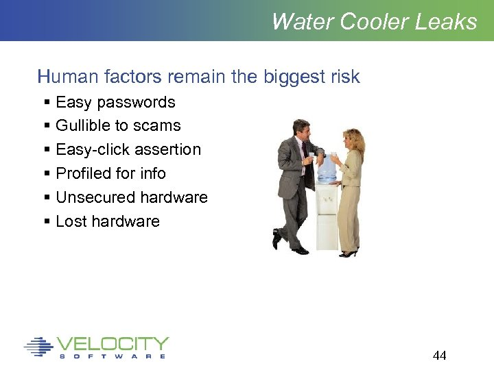 Water Cooler Leaks Human factors remain the biggest risk Easy passwords Gullible to scams