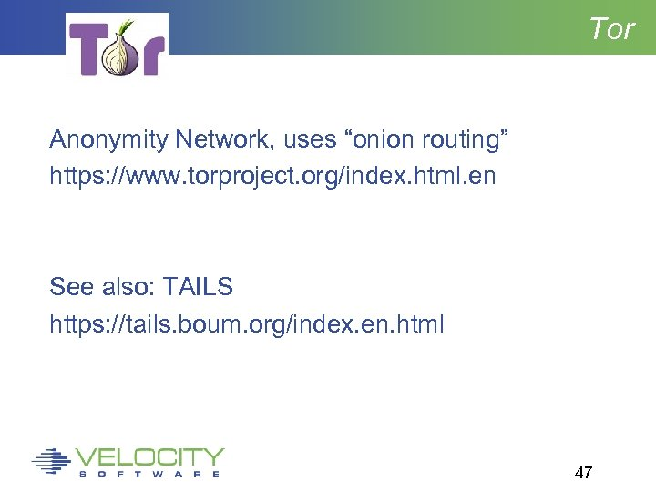 "Tor Anonymity Network, uses ""onion routing"" https: //www. torproject. org/index. html. en See also:"