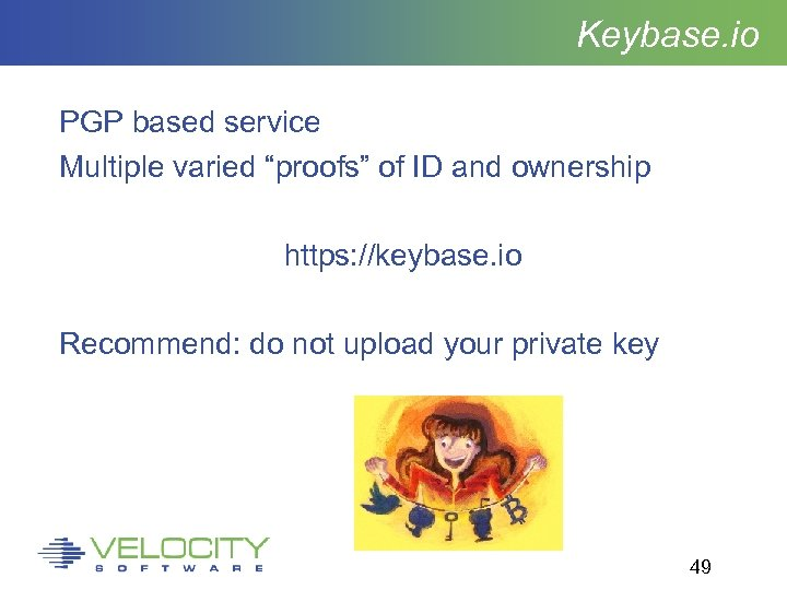 "Keybase. io PGP based service Multiple varied ""proofs"" of ID and ownership https: //keybase."