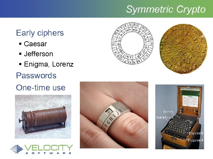 Symmetric Crypto Early ciphers Caesar Jefferson Enigma, Lorenz Passwords One-time use